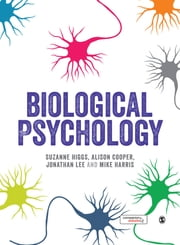 Biological Psychology ebook by Dr Suzanne Higgs,Dr Alison Cooper,Dr. Jonathan H. X. Lee,Mike Harris