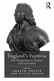 England's Fortress - New Perspectives on Thomas, 3rd Lord Fairfax ebook by Andrew Hopper,Philip Major