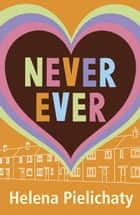 Never Ever ebook by Helena Pielichaty