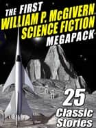 The First William P. McGivern Science Fiction MEGAPACK ® - 25 Classic Stories ebook by
