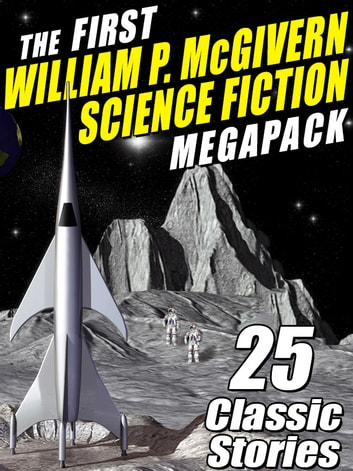 The First William P. McGivern Science Fiction MEGAPACK ® - 25 Classic Stories ebook by William P. McGivern,Gerald Vance Gerald Gerald Vance Vance