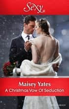 A Christmas Vow Of Seduction 電子書 by Maisey Yates