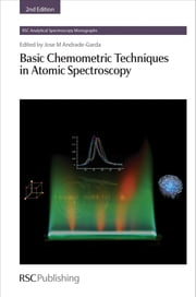 Basic Chemometric Techniques in Atomic Spectroscopy ebook by Jose Andrade-Garda,Jose Andrade-Garda,Neil Barnett,Joan Ferré-Baldrich,Xavier Tomás-Morer,Rosario Pereiro-García,José Costa-Fernández,Lucinio González-Sabaté,Laura Fernández-Ruano,Maria Gómez-Carracedo,Ricard Boqué-Martí,Alatzne Carlosena-Zubieta,Marcos Gestal-Pose,Alfredo Sanz Medel