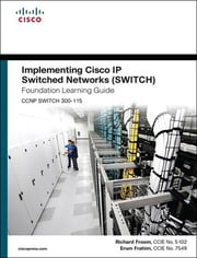 Implementing Cisco IP Switched Networks (SWITCH) Foundation Learning Guide - (CCNP SWITCH 300-115) ebook by Richard Froom,Erum Frahim