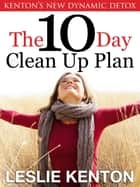 The New 10 Day Clean-Up Plan - Kenton's Dynamic Detox ebook by Leslie Kenton