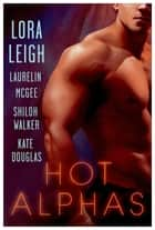 Hot Alphas - Four Steamy Short Stories ekitaplar by Lora Leigh, Laurelin McGee, Shiloh Walker,...