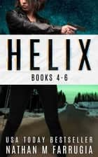 Helix: Books 4-6 - A Science Fiction Thriller Boxset ebook by Nathan M Farrugia