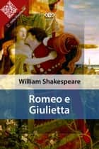 Romeo e Giulietta ebook by William Shakespeare