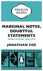 Marginal Notes, Doubtful Statements - Non-fiction, 1990-2013 ebook by Jonathan Coe