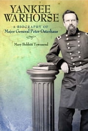 Yankee Warhorse - A Biography of Major General Peter Osterhaus ebook by Mary Bobbitt Townsend
