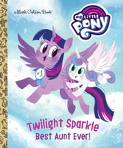 Twilight Sparkle: Best Aunt Ever! (My Little Pony) ebook by Tallulah May, Zoe Persico