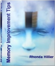 Memory Improvement Tips - Quick Tips for Memory Improvement, Memory Improvement techniques and Much More ebook by Rhonda Hillier