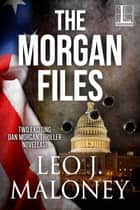 The Morgan Files ebook by Leo J. Maloney
