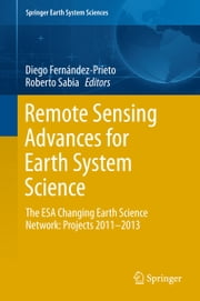 Remote Sensing Advances for Earth System Science - The ESA Changing Earth Science Network: Projects 2011-2013 ebook by Diego Fernández-Prieto,Roberto Sabia