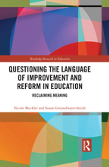 Questioning the Language of Improvement and Reform in Education - Reclaiming Meaning ebook by Nicole Mockler,Susan Groundwater-Smith