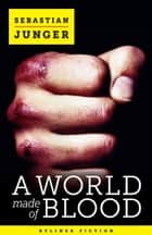 A World Made of Blood ebook by Sebastian Junger