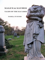 Malice and Mayhem - Tales of the Macabre ebook by Pamela Turner