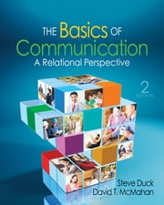 The Basics of Communication - A Relational Perspective ebook by Steve W. Duck,David T. McMahan