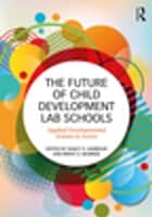 The Future of Child Development Lab Schools - Applied Developmental Science in Action ebook by Nancy Barbour, Brent A. McBride