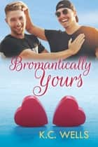 Bromantically Yours ebook by K.C. Wells