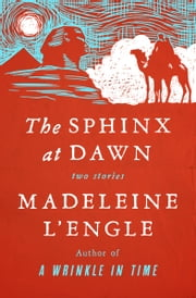 The Sphinx at Dawn - Two Stories ebook by Madeleine L'Engle