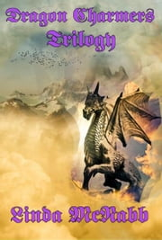 Dragon Charmers Trilogy - Mountains of Fire, Valley of Silver, Caverns of Gold ebook by Linda McNabb