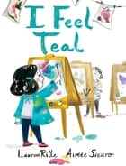I Feel Teal ebook by Lauren Rille, Aimée Sicuro