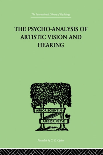 The Psycho-Analysis Of Artistic Vision And Hearing - An Introduction to a Theory of Unconscious Perception ebook by Ehrenzweig, Anton