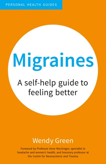 Migraines: A Self-Help Guide to Feeling Better ebook by Wendy Green