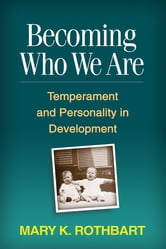 Becoming Who We Are - Temperament and Personality in Development ebook by Mary K. Rothbart, PhD