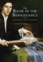 The Book in the Renaissance ebook by Andrew Pettegree