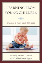 Learning from Young Children - Research in Early Childhood Music ebook by Suzanne L. Burton,Jenny Alvarez,Audrey Berger Cardany,Lecia Cecconi-Roberts,Diana Dansereau,Joyce Jordan DeCarbo,John W. Flohr,Joy Galliford,John Grego,Claire Gri,Hannah Gruber,Christina M. Hornbach,Beatriz Ilari,Julie DergesKastner,Dan Keast,Lisa Koops,Lili M. Levinowitz,Anne McNair,Diane C. Persellin,Kathy Schubert,Wendy L. Sims,Amanda Page Smith,Annabel Sy,Cynthia Crump Taggart,Krista N. Velez,Ching Ching Yap,Alison M. Reynolds Ph.D,Wendy H.Valerio,Shelly Cooper, professor of music education, University of Arizona; editor, General Music Today