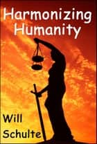 Harmonizing Humanity ebook by Will Schulte