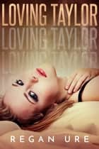 Loving Taylor ebook by Regan Ure