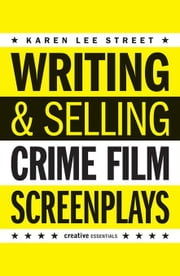 Writing & Selling Crime Film Screenplays ebook by Street, Karen Lee