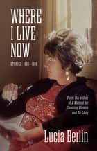 Where I Live Now - Stories: 1993–1998 ebook by Lucia Berlin