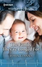 The Family They've Longed For ebook by Robin Gianna