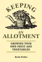 Keeping an Allotment ebook by Kevin Forbes