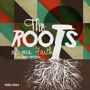 Roots of our Faith, The - 1993-1994 audiobook by Skip Heitzig