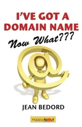 I've Got a Domain Name--Now What??? ebook by Jean Bedord