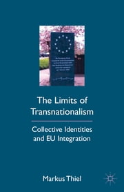 The Limits of Transnationalism - Collective Identities and EU Integration ebook by Markus Thiel