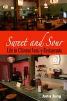 Sweet and Sour: Life in Chinese Family Restaurants ebook by Professor of Psychology Emeritus John Jung