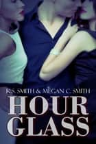 Hourglass ebook by Megan C. Smith, K.S. Smith