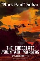 "The Chcolate Mountain Murders ebook by ""Mark Paul"" Sebar"