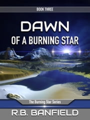 Dawn of a Burning Star: Book Three: The Burning Star Series ebook by RB Banfield
