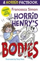 Horrid Henry's Bodies - A Horrid Factbook ebook by Francesca Simon, Tony Ross