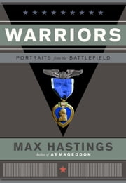 Warriors - Portraits from the Battle Field ebook by Max Hastings
