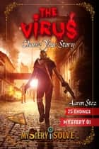 The Virus - Choose Your Story - Mystery i Solve, #1 ebook by Aaron Stez