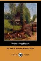 Wandering Heath ebook by Sir Arthur Thomas Quiller-Couch