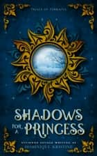 Shadows for a Princess ebook by Vivienne Savage, Dominique Kristine